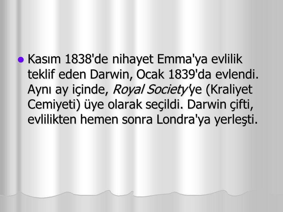 Kasım 1838'de nihayet Emma'ya evlilik teklif eden Darwin, Ocak 1839'da evlendi. Aynı ay içinde, Royal Society'ye (Kraliyet Cemiyeti) üye olarak seçild