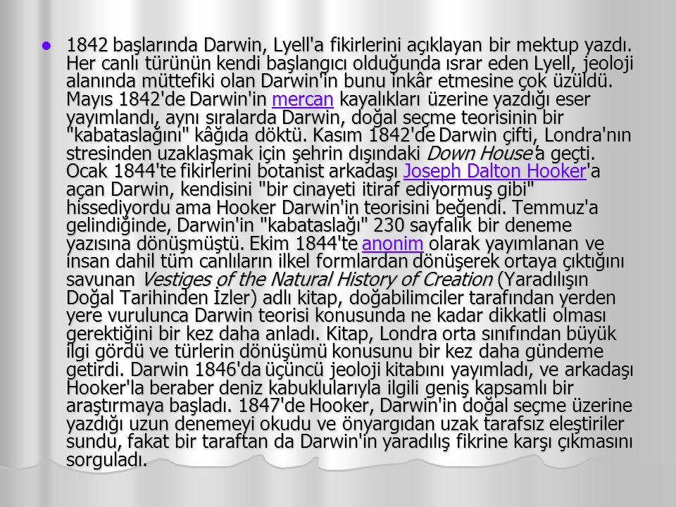 1842 başlarında Darwin, Lyell'a fikirlerini açıklayan bir mektup yazdı. Her canlı türünün kendi başlangıcı olduğunda ısrar eden Lyell, jeoloji alanınd