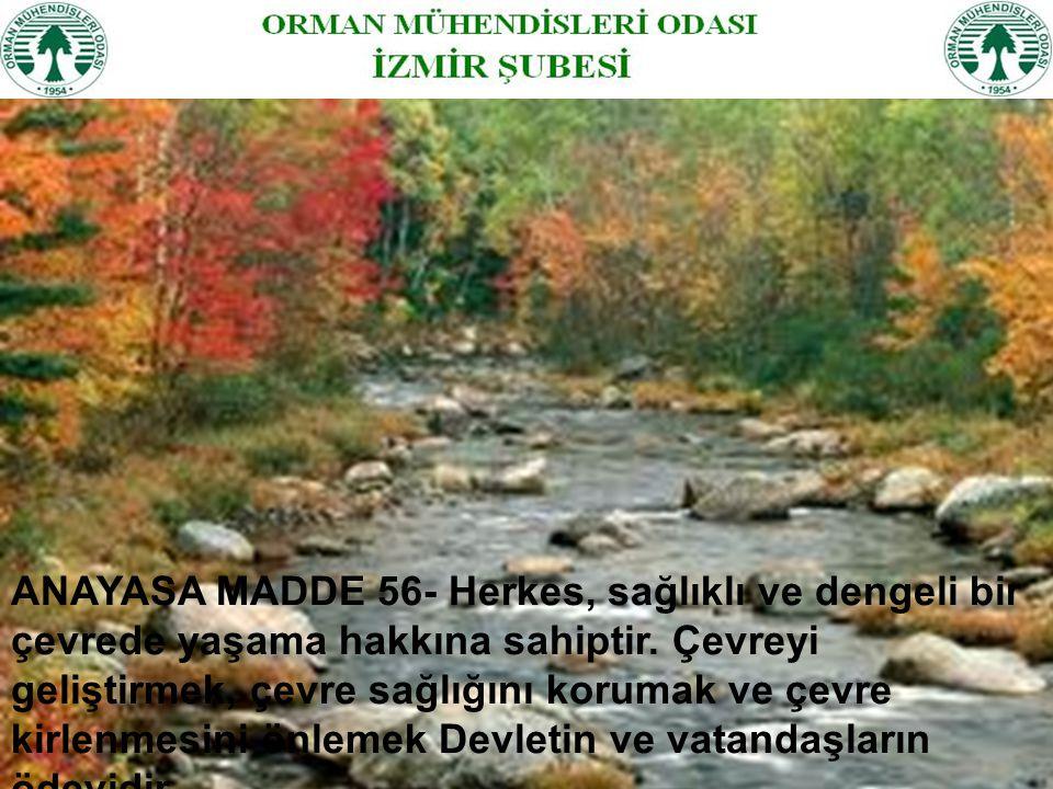 ANAYASA MADDE 56- Herkes, sağlıklı ve dengeli bir çevrede yaşama hakkına sahiptir. Çevreyi geliştirmek, çevre sağlığını korumak ve çevre kirlenmesini