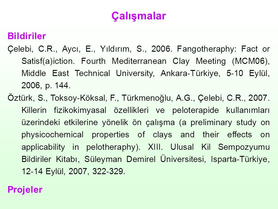 Çalışmalar Bildiriler Çelebi, C.R., Aycı, E., Yıldırım, S., 2006. Fangotheraphy: Fact or Satisf(a)iction. Fourth Mediterranean Clay Meeting (MCM06), M