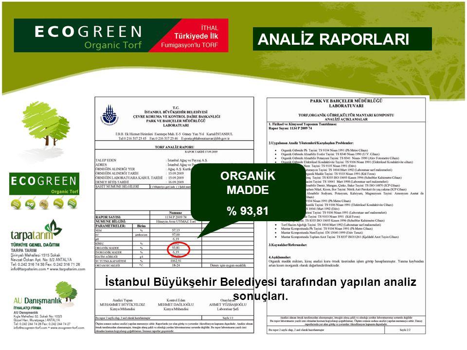 ANALİZ RAPORLARI ORGANİK MADDE % 93,81 İstanbul Büyükşehir Belediyesi tarafından yapılan analiz sonuçları.