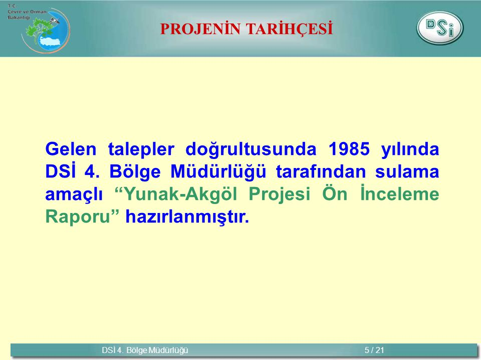 DSİ 4. Bölge Müdürlüğü 5 / 21 PROJENİN TARİHÇESİ Gelen talepler doğrultusunda 1985 yılında DSİ 4.