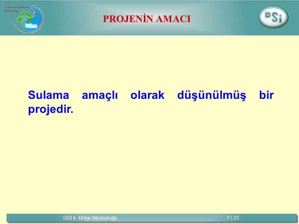 DSİ 4. Bölge Müdürlüğü 7 / 21 Sulama amaçlı olarak düşünülmüş bir projedir. PROJENİN AMACI