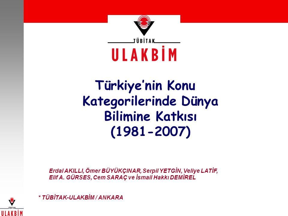 Türkiye'nin Konu Kategorilerinde Dünya Bilimine Katkısı (1981-2007) Erdal AKILLI, Ömer BÜYÜKÇINAR, Serpil YETGİN, Veliye LATİF, Elif A.