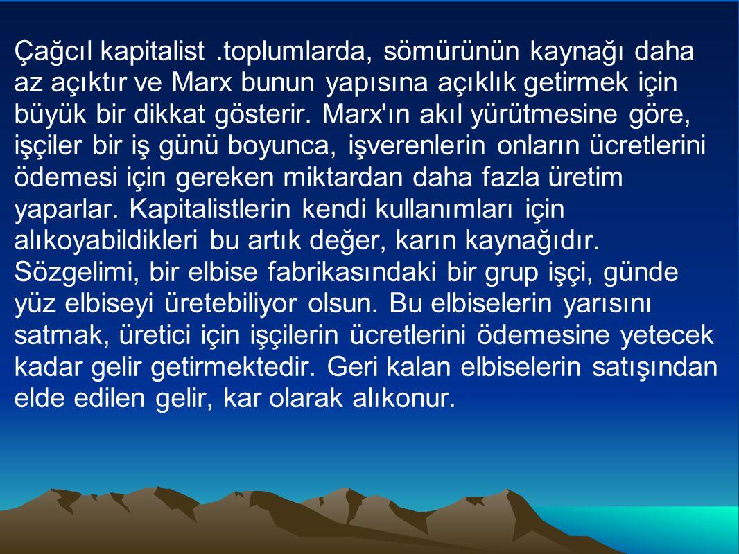 Çağcıl kapitalist.toplumlarda, sömürünün kaynağı daha az açıktır ve Marx bunun yapısına açıklık getirmek için büyük bir dikkat gösterir.