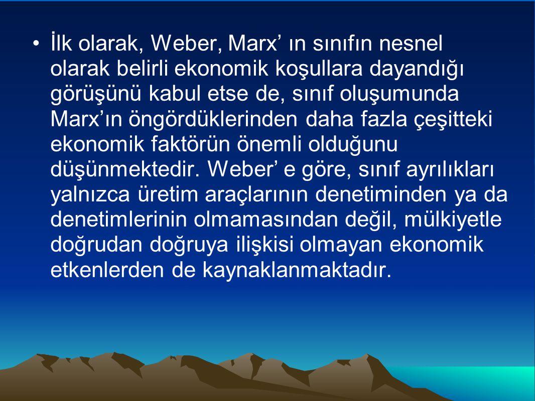 İlk olarak, Weber, Marx' ın sınıfın nesnel olarak belirli ekonomik koşullara dayandığı görüşünü kabul etse de, sınıf oluşumunda Marx'ın öngördüklerinden daha fazla çeşitteki ekonomik faktörün önemli olduğunu düşünmektedir.