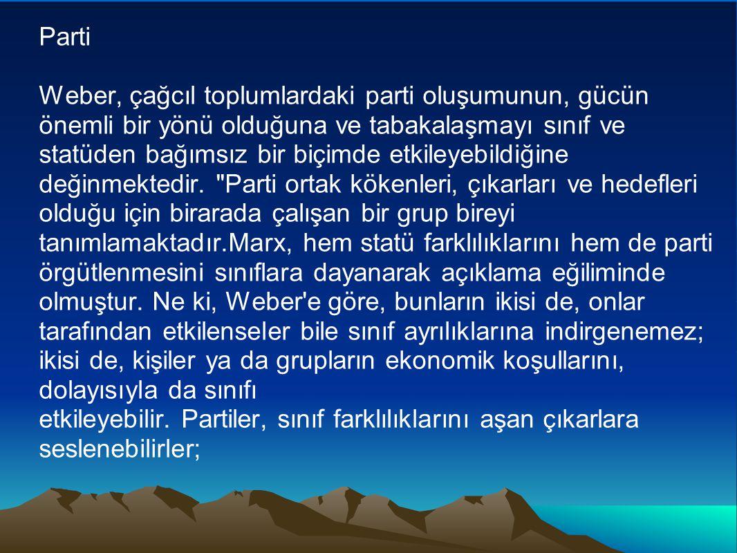 Parti Weber, çağcıl toplumlardaki parti oluşumunun, gücün önemli bir yönü olduğuna ve tabakalaşmayı sınıf ve statüden bağımsız bir biçimde etkileyebildiğine değinmektedir.