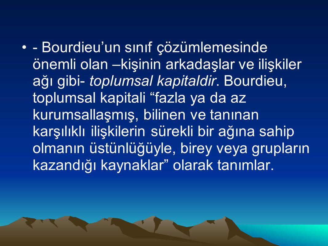 - Bourdieu'un sınıf çözümlemesinde önemli olan –kişinin arkadaşlar ve ilişkiler ağı gibi- toplumsal kapitaldir.