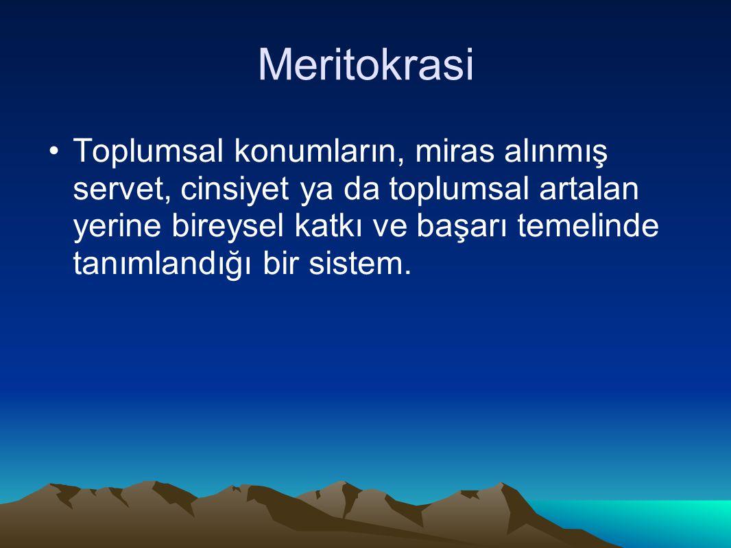 Meritokrasi Toplumsal konumların, miras alınmış servet, cinsiyet ya da toplumsal artalan yerine bireysel katkı ve başarı temelinde tanımlandığı bir sistem.