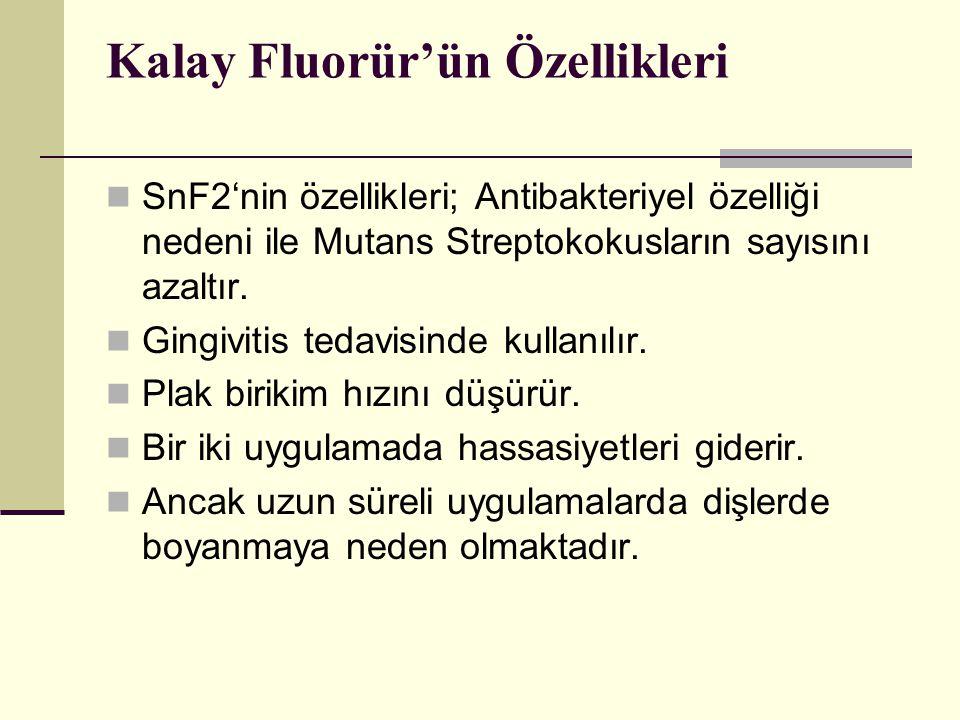 Kalay Fluorür'ün Özellikleri SnF2'nin özellikleri; Antibakteriyel özelliği nedeni ile Mutans Streptokokusların sayısını azaltır.