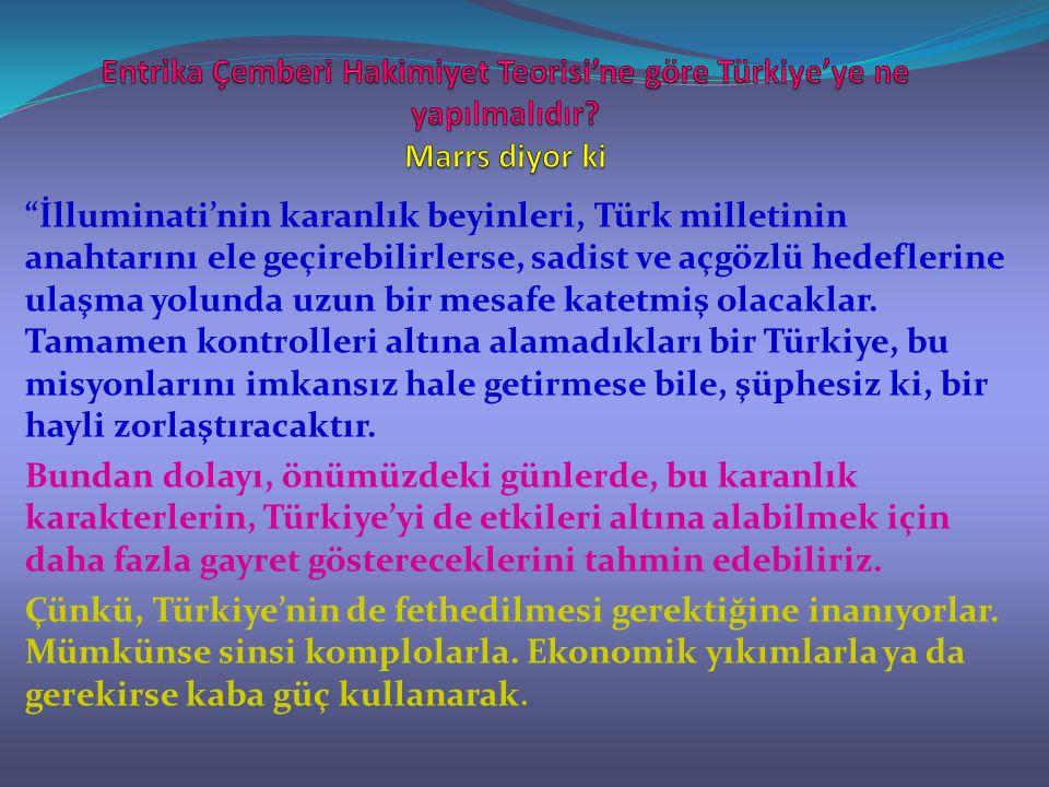 """""""İlluminati'nin karanlık beyinleri, Türk milletinin anahtarını ele geçirebilirlerse, sadist ve açgözlü hedeflerine ulaşma yolunda uzun bir mesafe kate"""