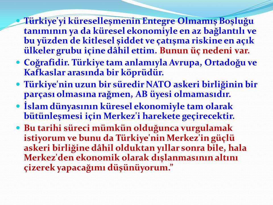 Türkiye'yi küreselleşmenin Entegre Olmamış Boşluğu tanımının ya da küresel ekonomiyle en az bağlantılı ve bu yüzden de kitlesel şiddet ve çatışma risk