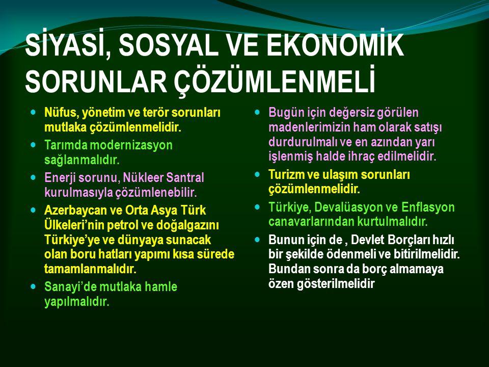 SİYASİ, SOSYAL VE EKONOMİK SORUNLAR ÇÖZÜMLENMELİ Nüfus, yönetim ve terör sorunları mutlaka çözümlenmelidir. Tarımda modernizasyon sağlanmalıdır. Enerj