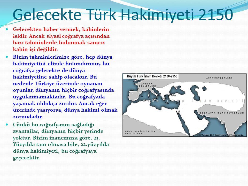 Gelecekte Türk Hakimiyeti 2150 Gelecekten haber vermek, kahinlerin işidir. Ancak siyasi coğrafya açısından bazı tahminlerde bulunmak sanırız kahin işi