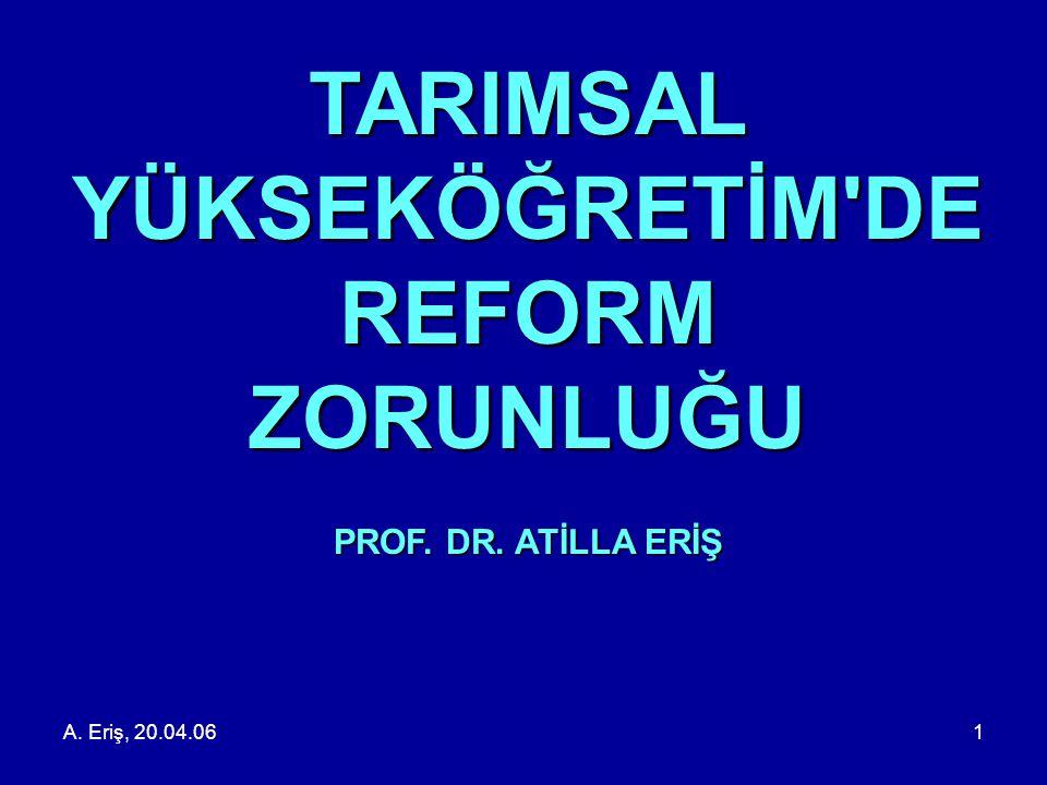 A. Eriş, 20.04.061 TARIMSAL YÜKSEKÖĞRETİM'DE REFORM ZORUNLUĞU PROF. DR. ATİLLA ERİŞ