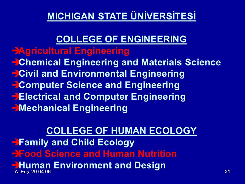 A. Eriş, 20.04.0631 MICHIGAN STATE ÜNİVERSİTESİ COLLEGE OF ENGINEERING  Agricultural Engineering  Chemical Engineering and Materials Science  Civil