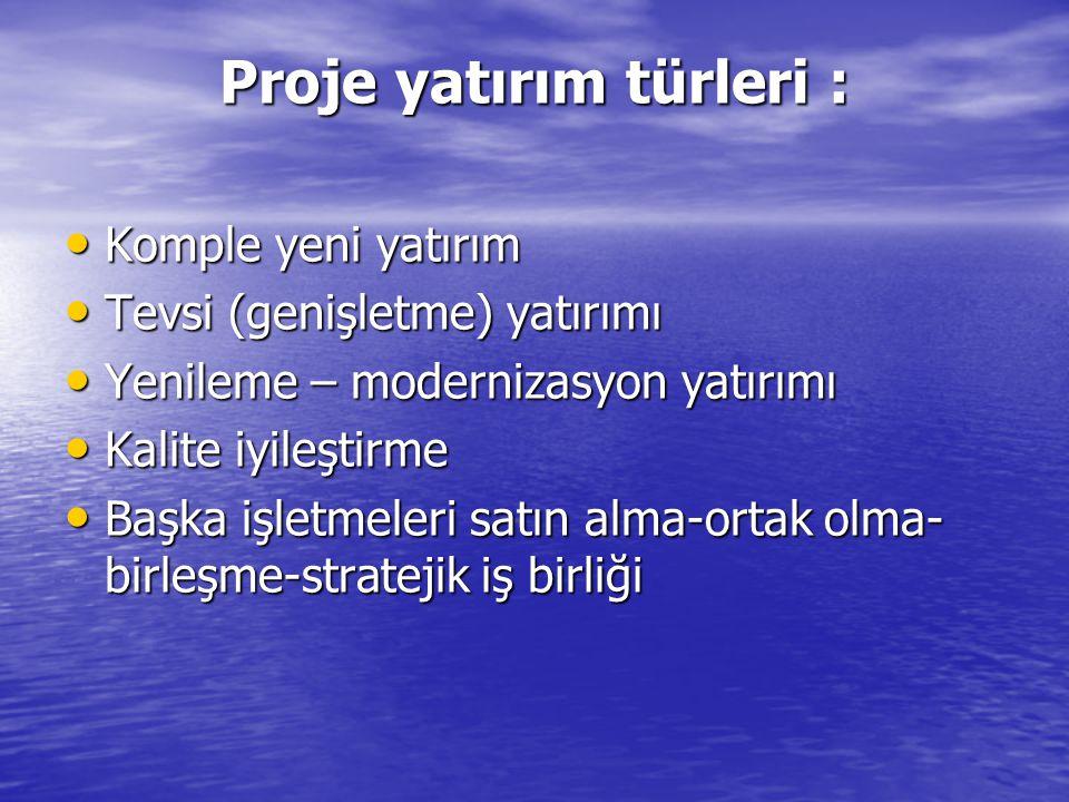 Proje yatırım türleri : Komple yeni yatırım Komple yeni yatırım Tevsi (genişletme) yatırımı Tevsi (genişletme) yatırımı Yenileme – modernizasyon yatır