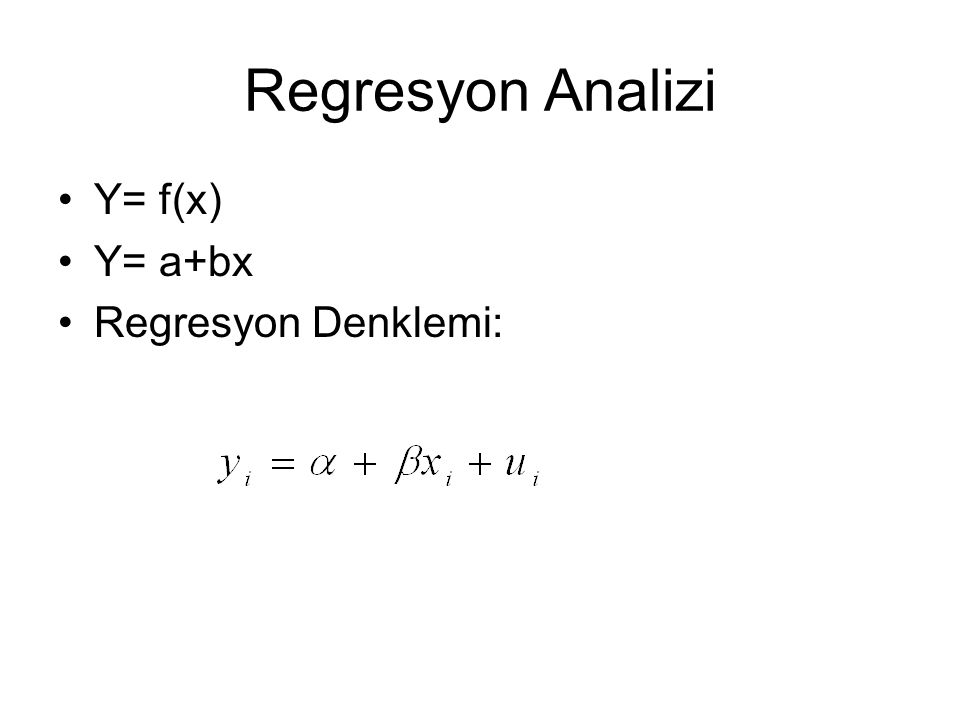 Regresyon Analizi Y= f(x) Y= a+bx Regresyon Denklemi: