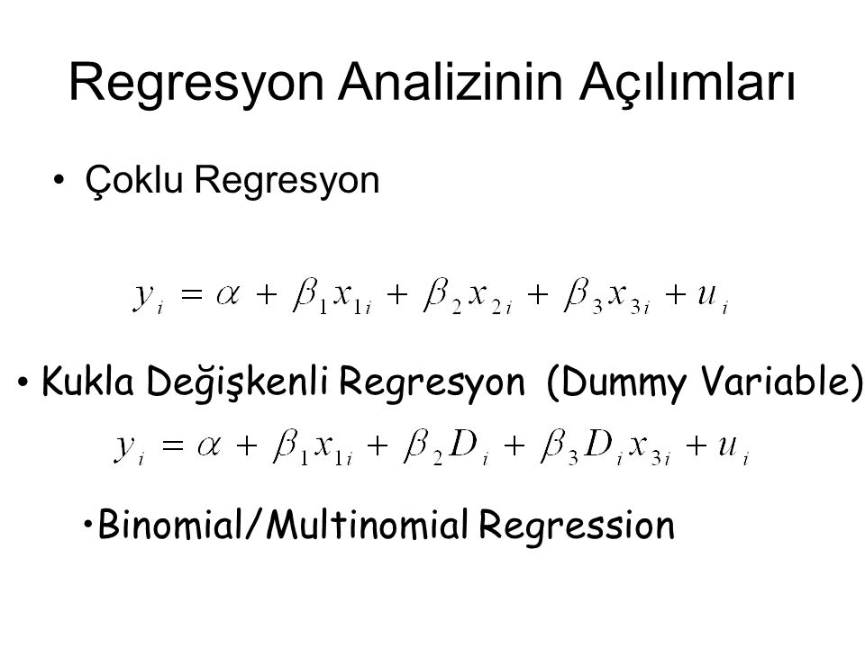Regresyon Analizinin Açılımları Çoklu Regresyon Kukla Değişkenli Regresyon (Dummy Variable) Binomial/Multinomial Regression