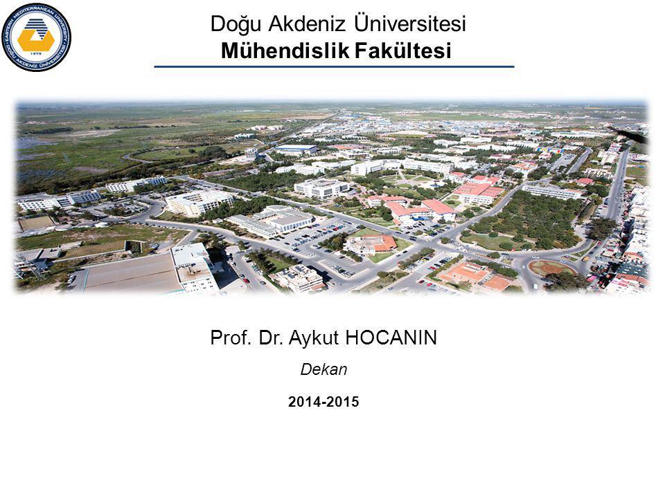 Prof. Dr. Aykut HOCANIN Dekan 2014-2015 Doğu Akdeniz Üniversitesi Mühendislik Fakültesi