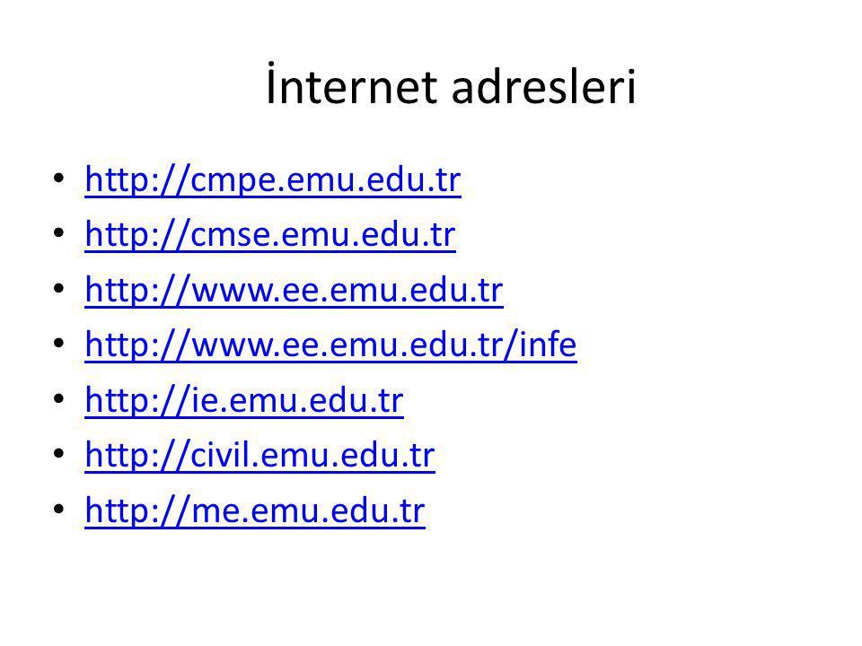 İnternet adresleri http://cmpe.emu.edu.tr http://cmse.emu.edu.tr http://www.ee.emu.edu.tr http://www.ee.emu.edu.tr/infe http://ie.emu.edu.tr http://civil.emu.edu.tr http://me.emu.edu.tr