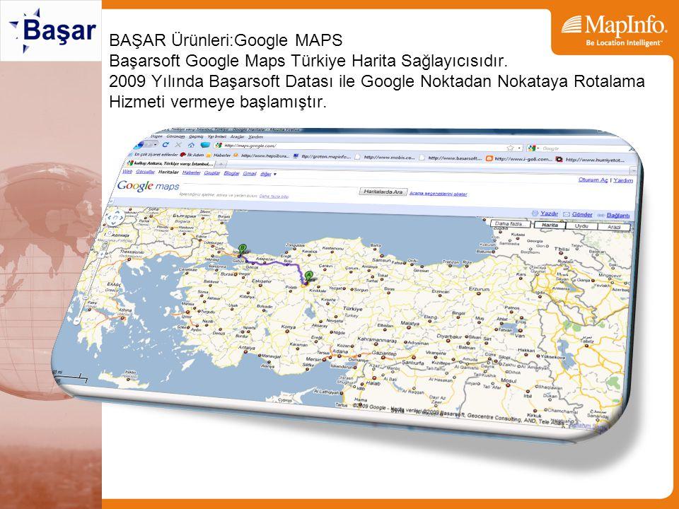 BAŞAR Ürünleri:Google MAPS Başarsoft Google Maps Türkiye Harita Sağlayıcısıdır.