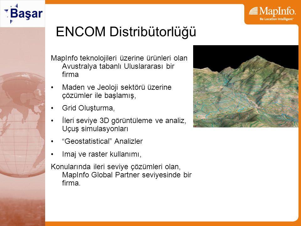 ENCOM Distribütorlüğü MapInfo teknolojileri üzerine ürünleri olan Avustralya tabanlı Uluslararası bir firma Maden ve Jeoloji sektörü üzerine çözümler ile başlamış, Grid Oluşturma, İleri seviye 3D görüntüleme ve analiz, Uçuş simulasyonları Geostatistical Analizler Imaj ve raster kullanımı, Konularında ileri seviye çözümleri olan, MapInfo Global Partner seviyesinde bir firma.