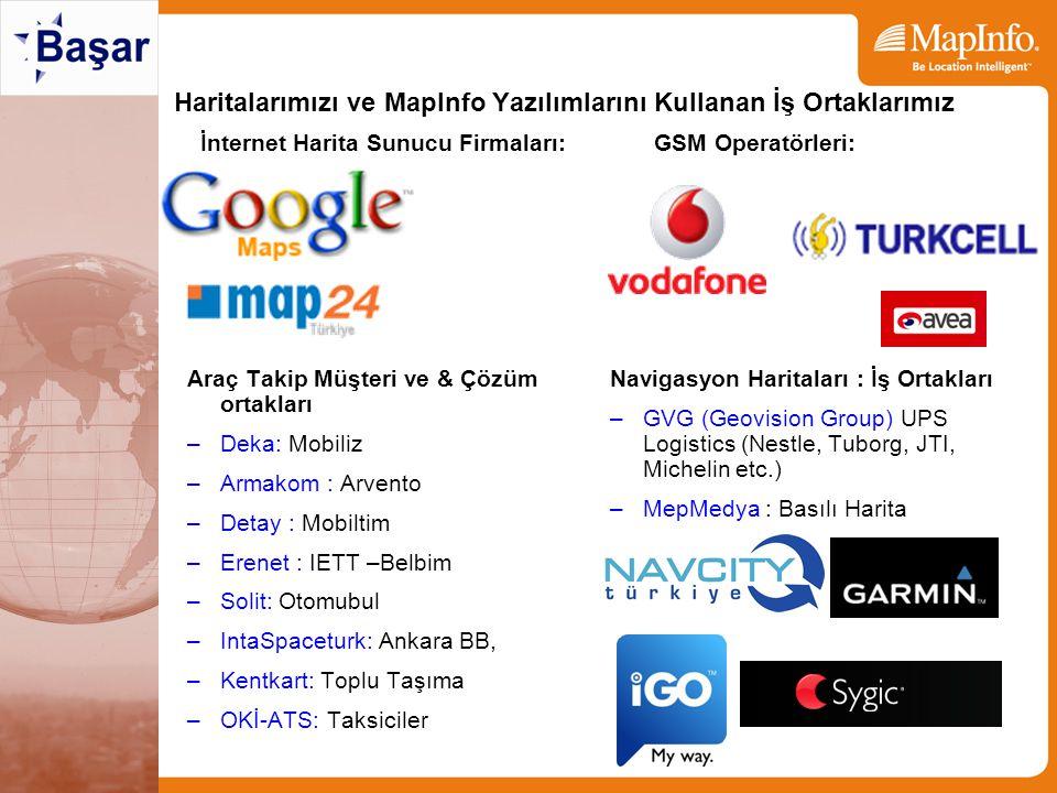 Haritalarımızı ve MapInfo Yazılımlarını Kullanan İş Ortaklarımız Araç Takip Müşteri ve & Çözüm ortakları –Deka: Mobiliz –Armakom : Arvento –Detay : Mobiltim –Erenet : IETT –Belbim –Solit: Otomubul –IntaSpaceturk: Ankara BB, –Kentkart: Toplu Taşıma –OKİ-ATS: Taksiciler Navigasyon Haritaları : İş Ortakları –GVG (Geovision Group) UPS Logistics (Nestle, Tuborg, JTI, Michelin etc.) –MepMedya : Basılı Harita İnternet Harita Sunucu Firmaları:GSM Operatörleri:
