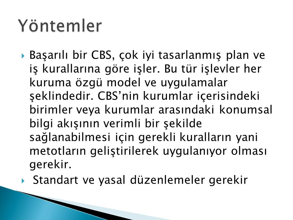  Başarılı bir CBS, çok iyi tasarlanmış plan ve iş kurallarına göre işler. Bu tür işlevler her kuruma özgü model ve uygulamalar şeklindedir. CBS'nin k