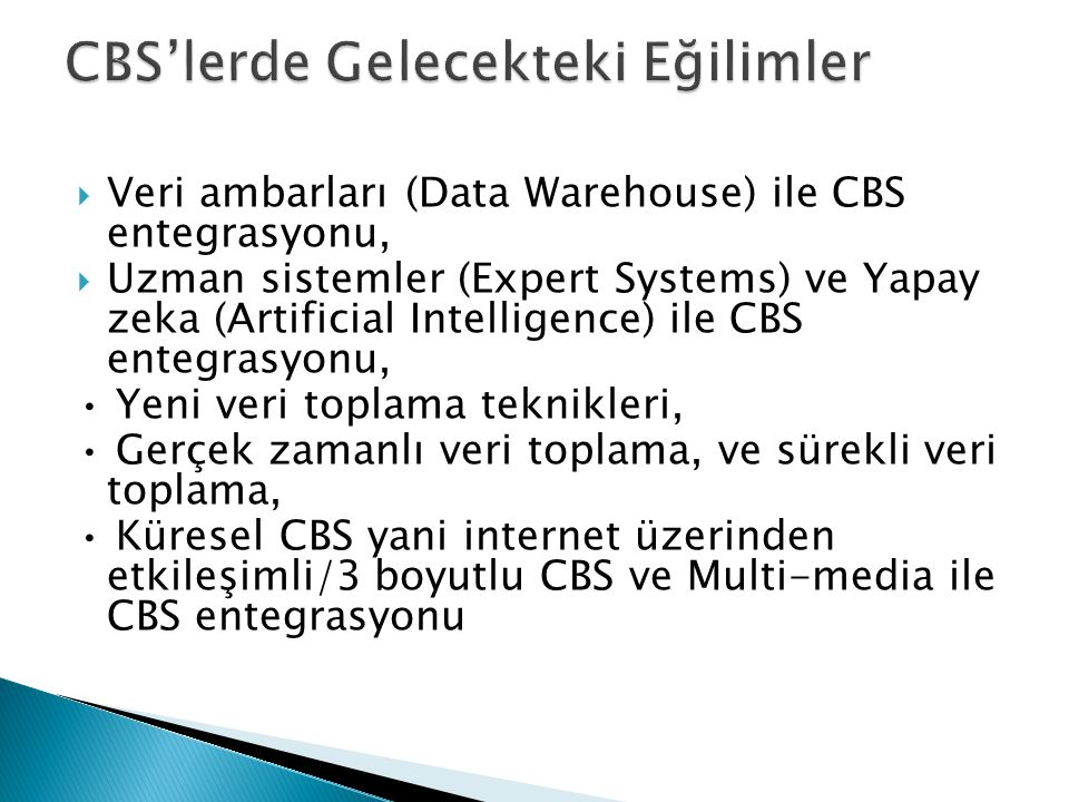  Veri ambarları (Data Warehouse) ile CBS entegrasyonu,  Uzman sistemler (Expert Systems) ve Yapay zeka (Artificial Intelligence) ile CBS entegrasyon