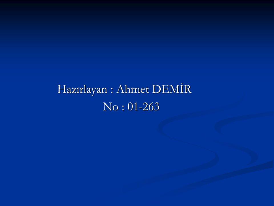 Hazırlayan : Ahmet DEMİR Hazırlayan : Ahmet DEMİR No : 01-263 No : 01-263
