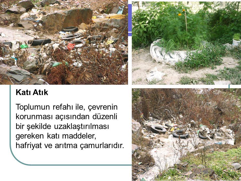 Katı Atık Toplumun refahı ile, çevrenin korunması açısından düzenli bir şekilde uzaklaştırılması gereken katı maddeler, hafriyat ve arıtma çamurlarıdı