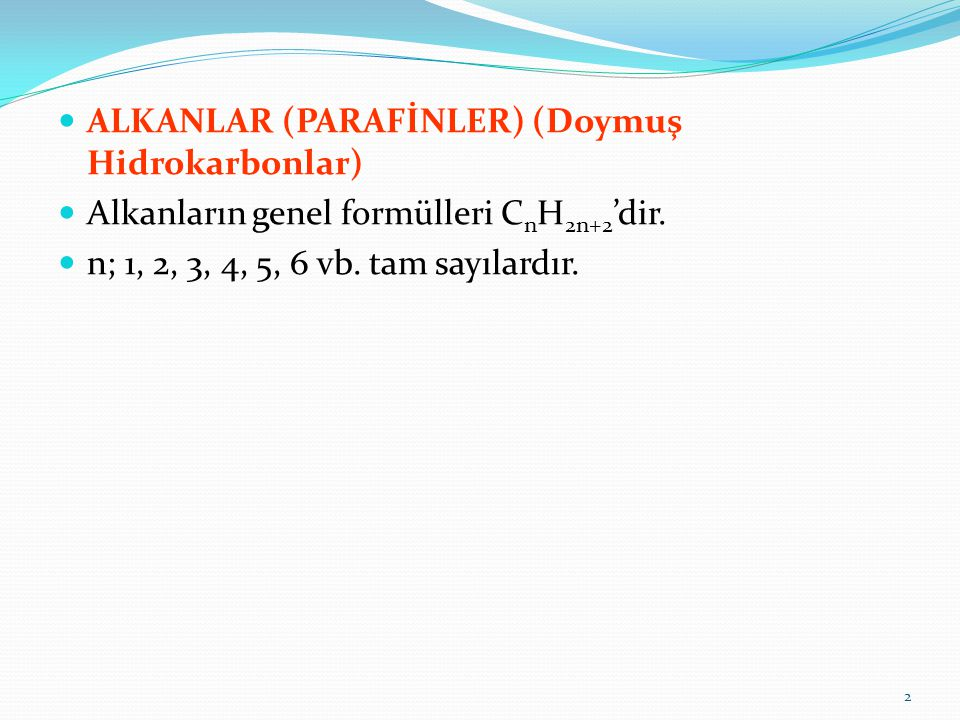 ALKANLARIN ADLANDIRILMALARI n = 1 CH 4 (Metan) n = 2 C 2 H 6 (Etan) n = 3 C 3 H 8 (Propan) n = 4 C 4 H 10 (Bütan) n = 5 C 5 H 12 (Pentan) n = 6 C 6 H 14 (Hekzan) n = 7 C 7 H 16 (Heptan) n = 8 C 8 H 18 (Oktan) 3
