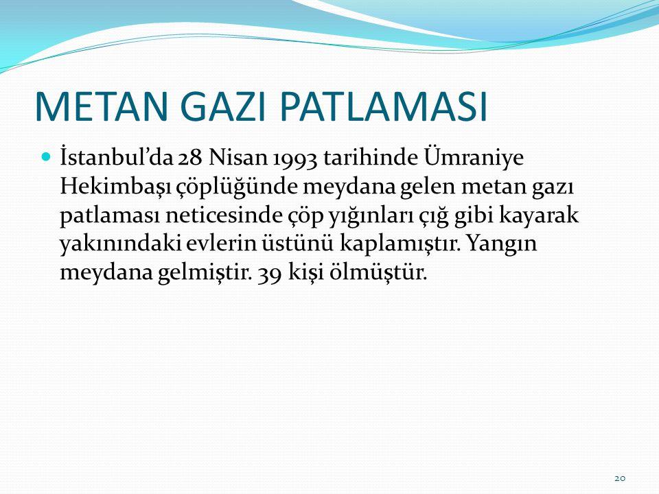 METAN GAZI PATLAMASI İstanbul'da 28 Nisan 1993 tarihinde Ümraniye Hekimbaşı çöplüğünde meydana gelen metan gazı patlaması neticesinde çöp yığınları çı