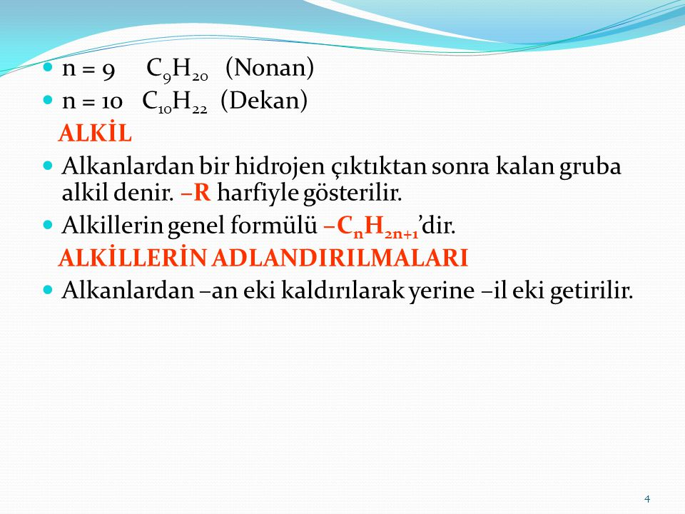 n = 9 C 9 H 20 (Nonan) n = 10 C 10 H 22 (Dekan) ALKİL Alkanlardan bir hidrojen çıktıktan sonra kalan gruba alkil denir. –R harfiyle gösterilir. Alkill