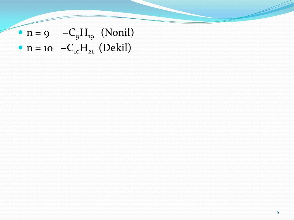 n = 9 –C 9 H 19 (Nonil) n = 10 –C 10 H 21 (Dekil) 6