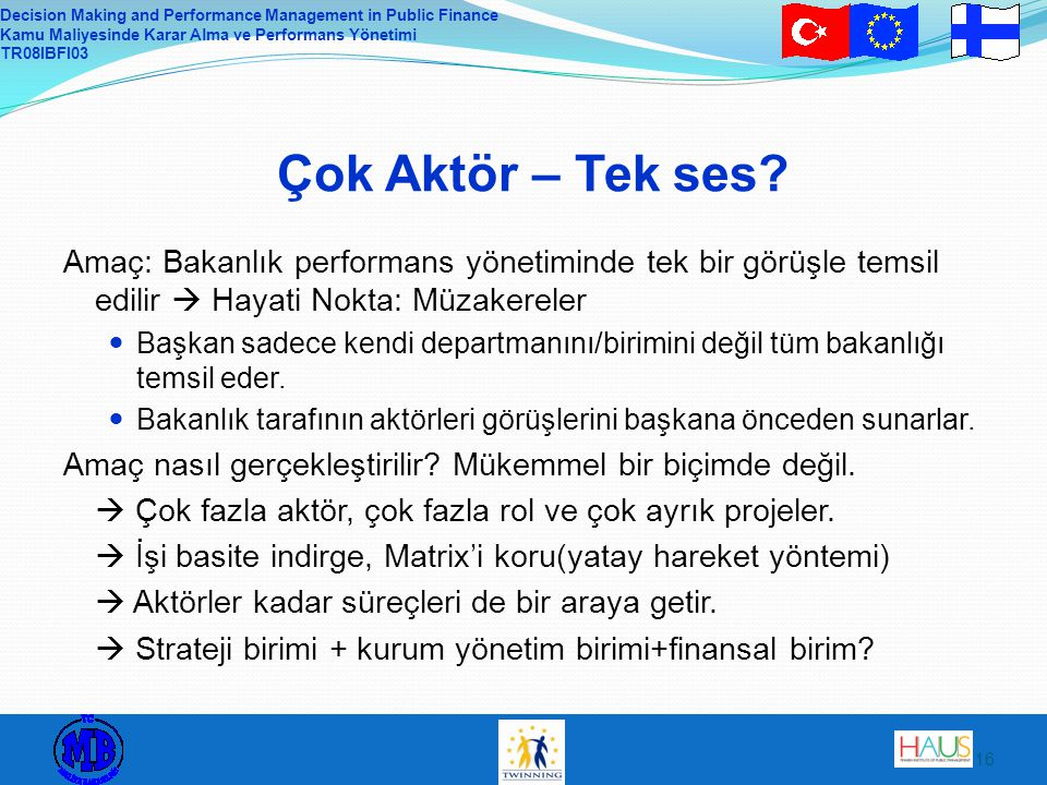 Decision Making and Performance Management in Public Finance Kamu Maliyesinde Karar Alma ve Performans Yönetimi TR08IBFI03 16 Çok Aktör – Tek ses.