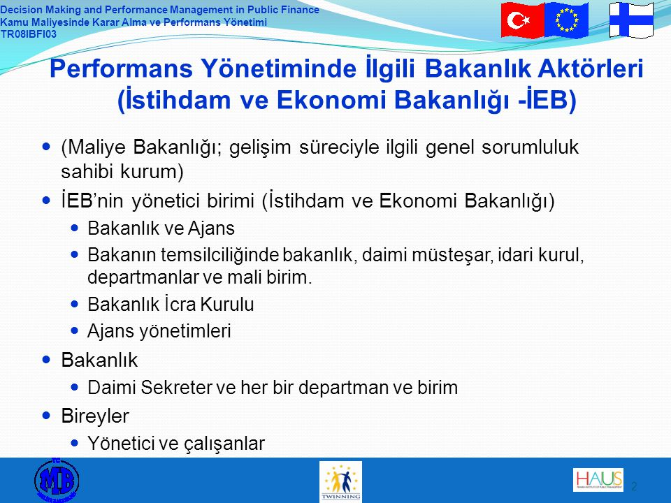 Decision Making and Performance Management in Public Finance Kamu Maliyesinde Karar Alma ve Performans Yönetimi TR08IBFI03 2 Performans Yönetiminde İl