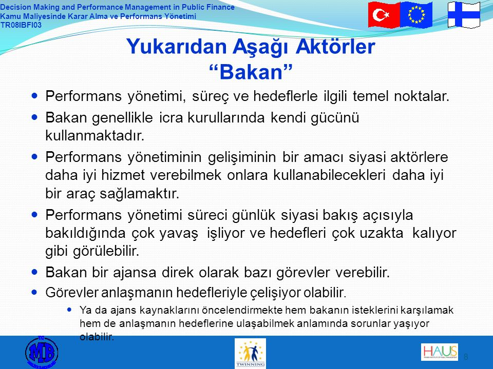 Decision Making and Performance Management in Public Finance Kamu Maliyesinde Karar Alma ve Performans Yönetimi TR08IBFI03 8 Yukarıdan Aşağı Aktörler Bakan Performans yönetimi, süreç ve hedeflerle ilgili temel noktalar.