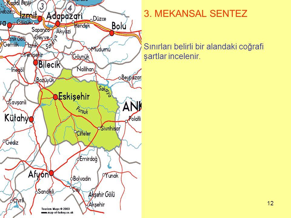 12 3. MEKANSAL SENTEZ Sınırları belirli bir alandaki coğrafi şartlar incelenir.
