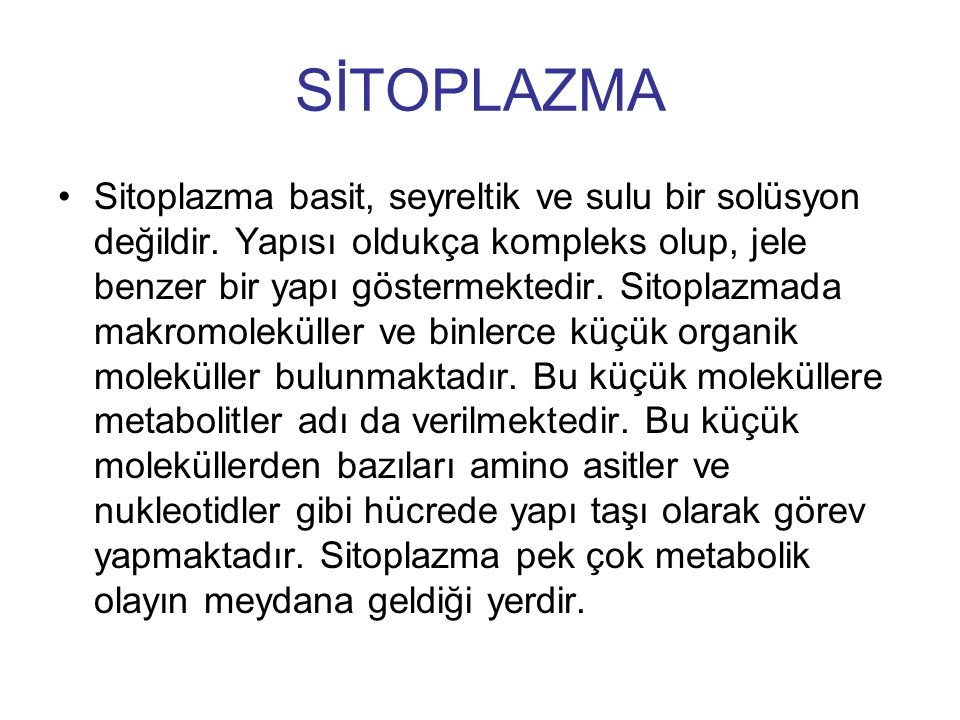 SİTOPLAZMA Sitoplazma basit, seyreltik ve sulu bir solüsyon değildir. Yapısı oldukça kompleks olup, jele benzer bir yapı göstermektedir. Sitoplazmada