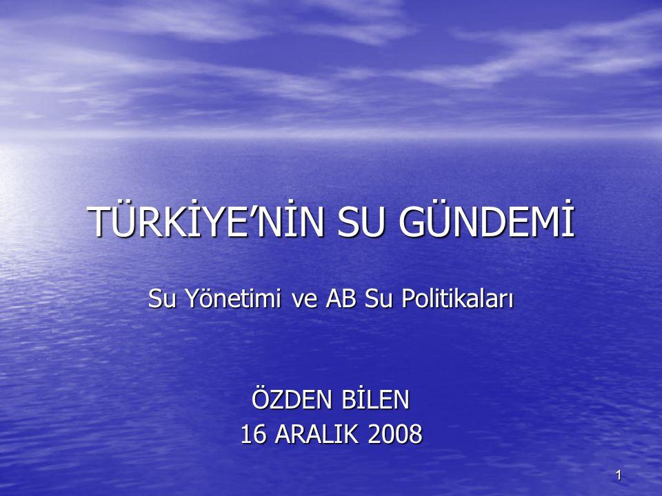 1 TÜRKİYE'NİN SU GÜNDEMİ Su Yönetimi ve AB Su Politikaları ÖZDEN BİLEN 16 ARALIK 2008