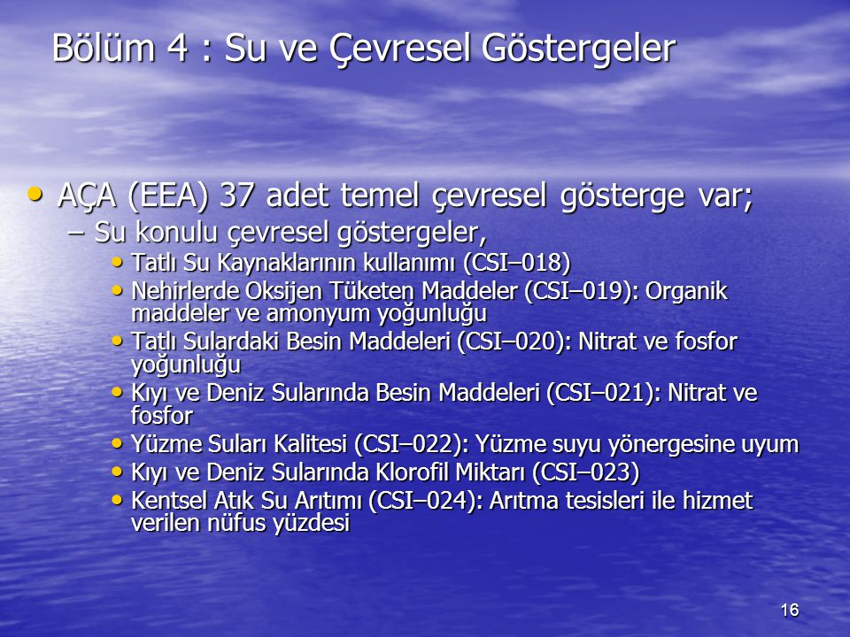 16 Bölüm 4 : Su ve Çevresel Göstergeler AÇA (EEA) 37 adet temel çevresel gösterge var; AÇA (EEA) 37 adet temel çevresel gösterge var; –Su konulu çevre
