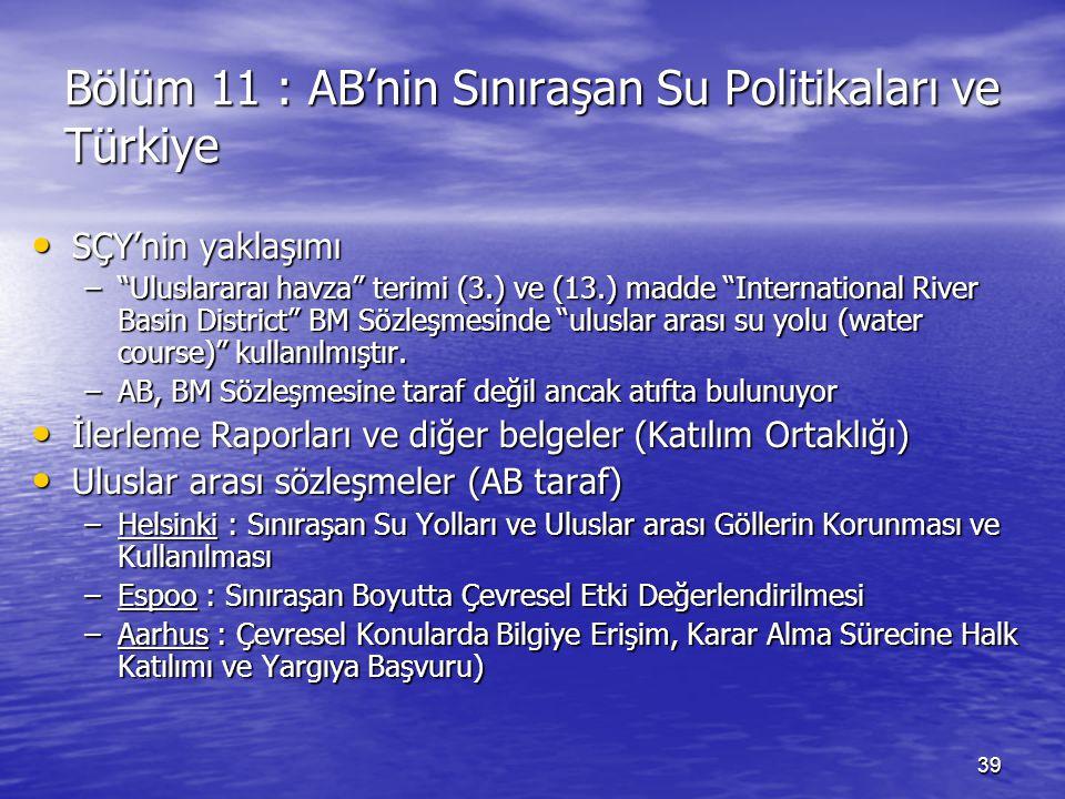"""39 Bölüm 11 : AB'nin Sınıraşan Su Politikaları ve Türkiye SÇY'nin yaklaşımı SÇY'nin yaklaşımı –""""Uluslararaı havza"""" terimi (3.) ve (13.) madde """"Interna"""