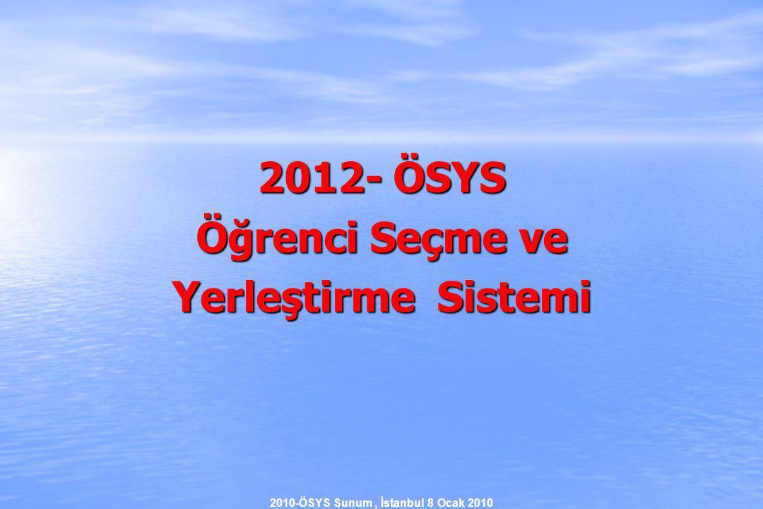 2010-ÖSYS Sunum, İstanbul 8 Ocak 2010 2012- ÖSYS Öğrenci Seçme ve Yerleştirme Sistemi