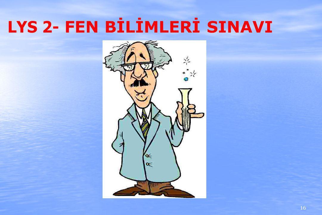 LYS 2- FEN BİLİMLERİ SINAVI 16