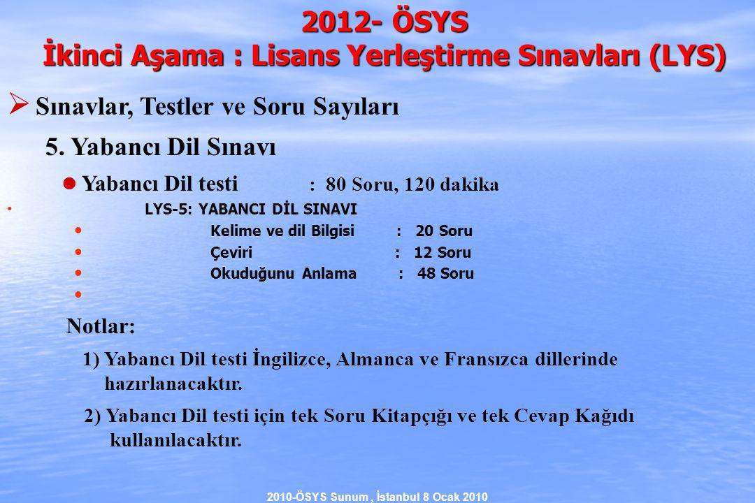 2010-ÖSYS Sunum, İstanbul 8 Ocak 2010 2012- ÖSYS İkinci Aşama : Lisans Yerleştirme Sınavları (LYS)  Sınavlar, Testler ve Soru Sayıları 5.