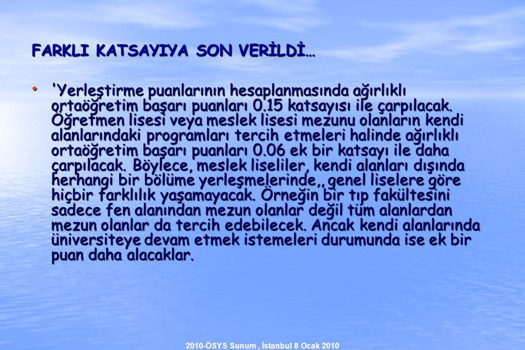 2010-ÖSYS Sunum, İstanbul 8 Ocak 2010 FARKLI KATSAYIYA SON VERİLDİ… Yerleştirme puanlarının hesaplanmasında ağırlıklı ortaöğretim başarı puanları 0.15 katsayısı ile çarpılacak.