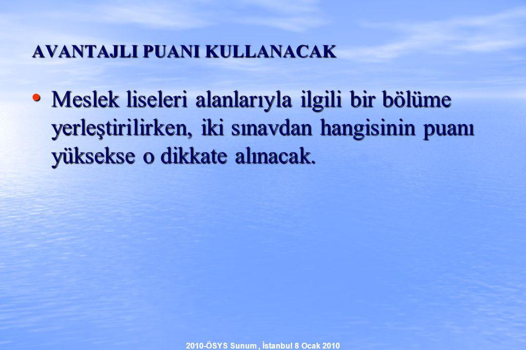 2010-ÖSYS Sunum, İstanbul 8 Ocak 2010 AVANTAJLI PUANI KULLANACAK Meslek liseleri alanlarıyla ilgili bir bölüme yerleştirilirken, iki sınavdan hangisinin puanı yüksekse o dikkate alınacak.