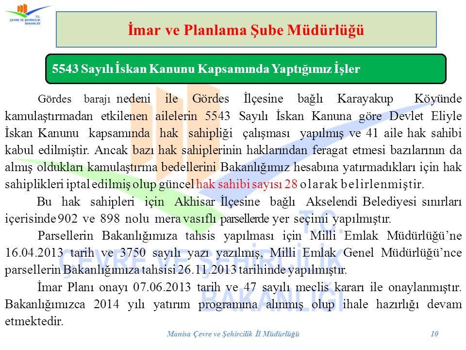 Manisa Çevre ve Şehircilik İl Müdürlüğü10 İmar ve Planlama Şube Müdürlüğü Gördes barajı nedeni ile Gördes İlçesine bağlı Karayakup Köyünde kamulaştırm